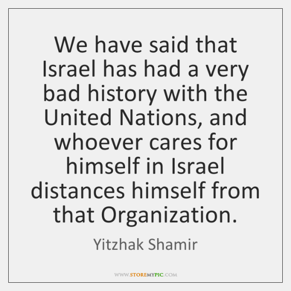 We have said that Israel has had a very bad history with ...