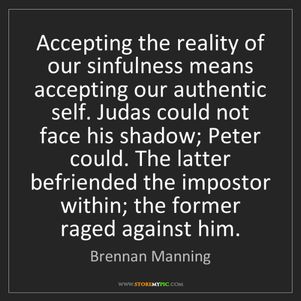 Brennan Manning: Accepting the reality of our sinfulness means accepting...