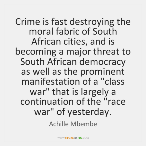 Crime is fast destroying the moral fabric of South African cities, and ...