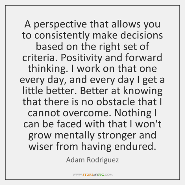 A perspective that allows you to consistently make decisions based on the ...