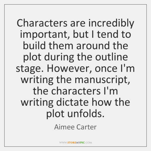 Characters are incredibly important, but I tend to build them around the ...