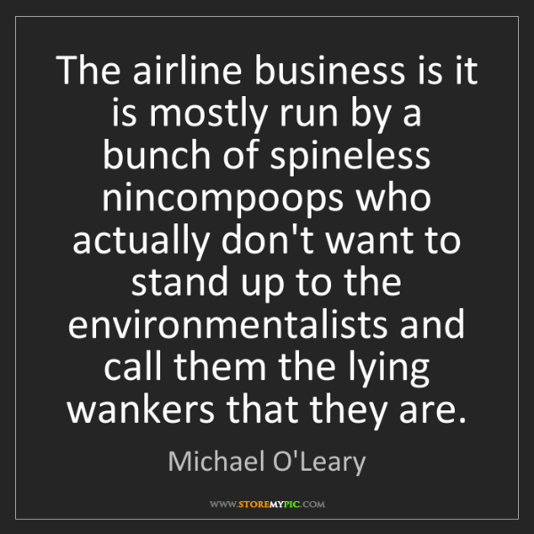 Michael O'Leary: The airline business is it is mostly run by a bunch of...