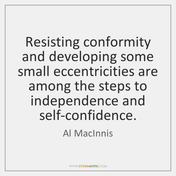 Resisting conformity and developing some small eccentricities are among the steps to ...