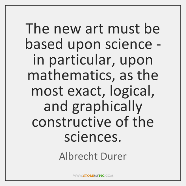 The new art must be based upon science - in particular, upon ...