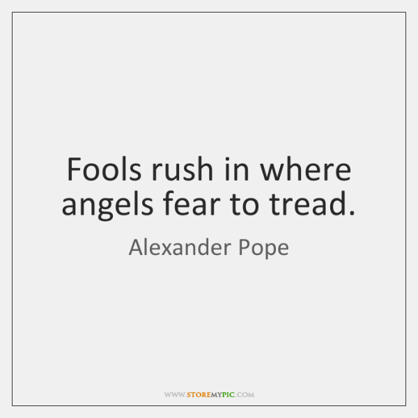 Fools Rush In Where Angels Fear To Tread Storemypic