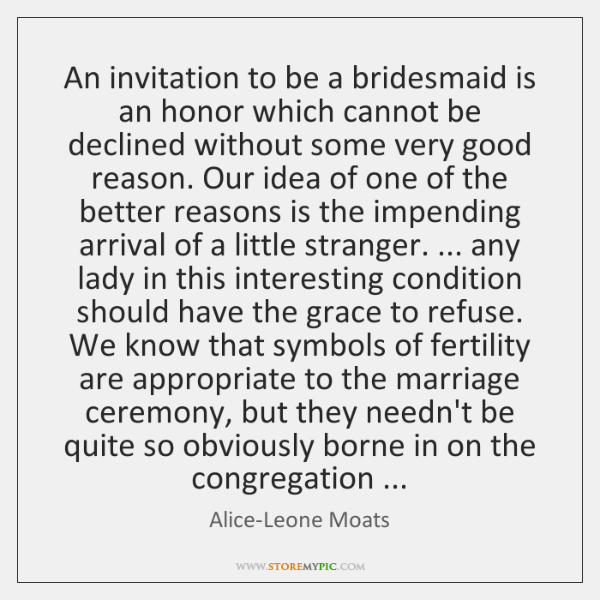 An invitation to be a bridesmaid is an honor which cannot be ...