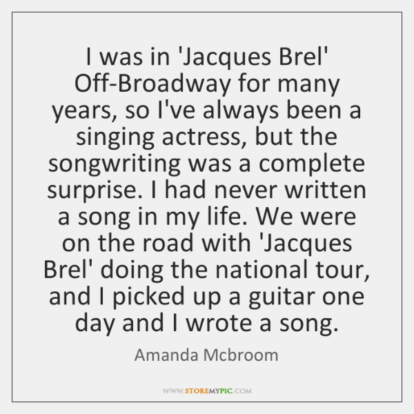 I was in 'Jacques Brel' Off-Broadway for many years, so I've always ...