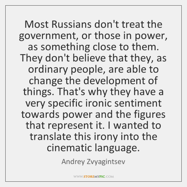 Most Russians don't treat the government, or those in power, as something ...
