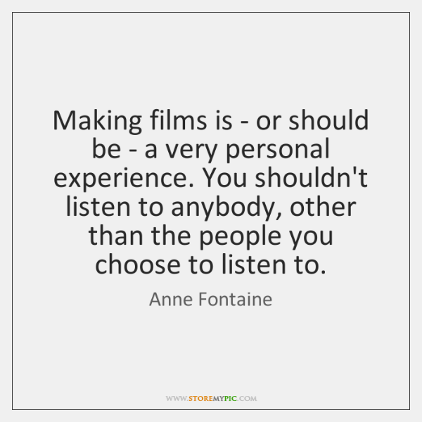 Making films is - or should be - a very personal experience. ...
