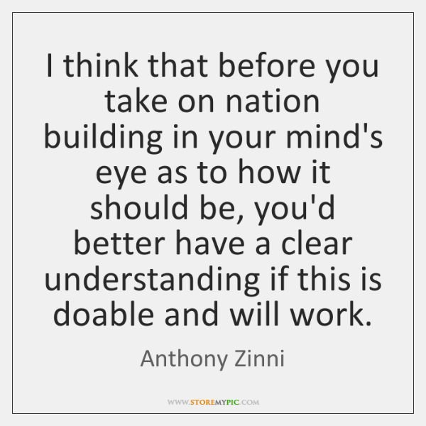 I think that before you take on nation building in your mind's ...