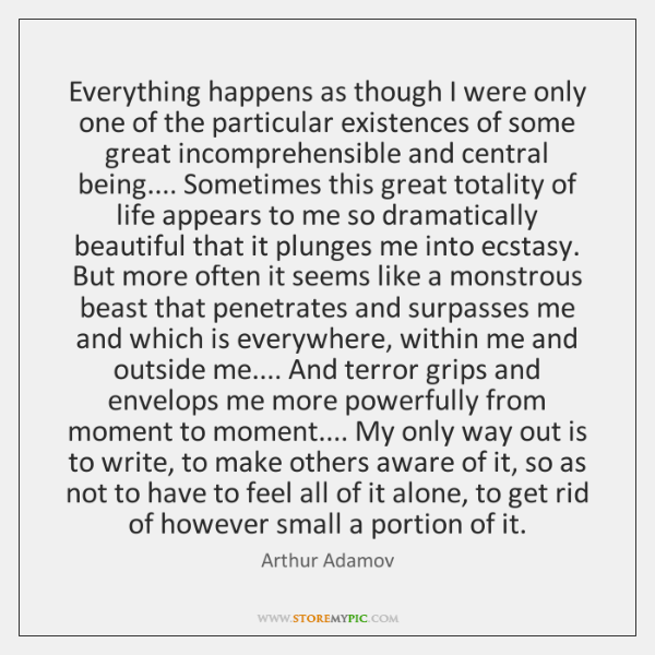 Everything happens as though I were only one of the particular existences ...