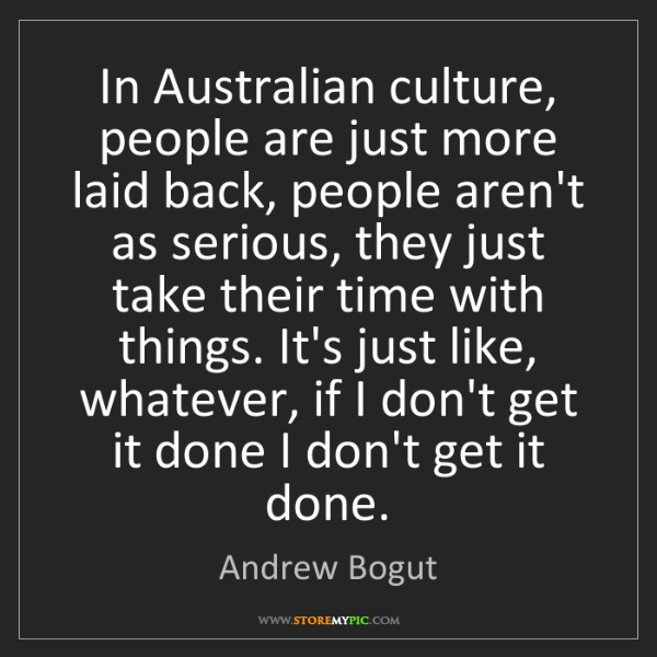 Andrew Bogut: In Australian culture, people are just more laid back,...