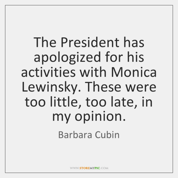 The President has apologized for his activities with Monica Lewinsky. These were ...