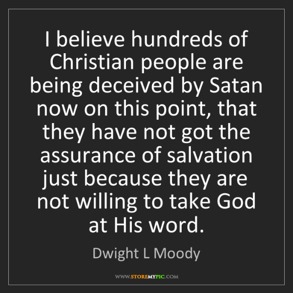 Dwight L Moody: I believe hundreds of Christian people are being deceived...