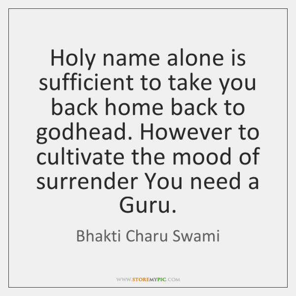 Holy name alone is sufficient to take you back home back to ...