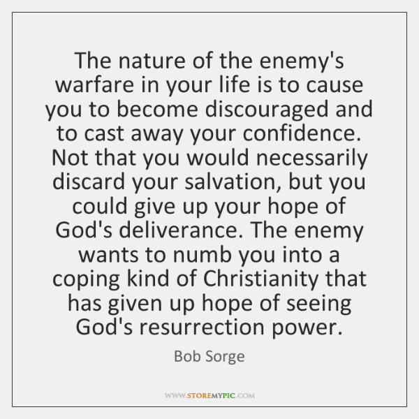The nature of the enemy's warfare in your life is to cause ...