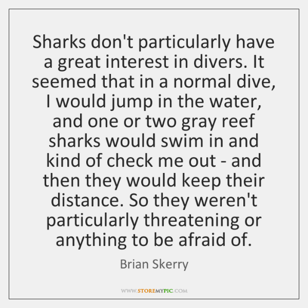 Sharks don't particularly have a great interest in divers. It seemed that ...