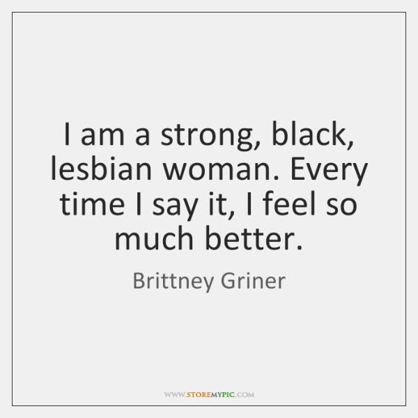 I am a strong, black, lesbian woman. Every time I say it, ...