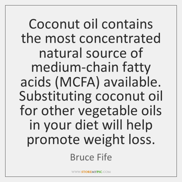 Coconut oil contains the most concentrated natural source of medium-chain fatty acids (...