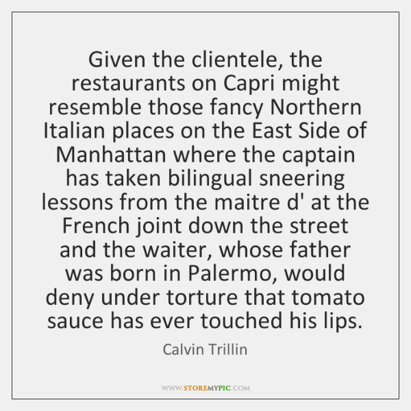 Given the clientele, the restaurants on Capri might resemble those fancy Northern ...