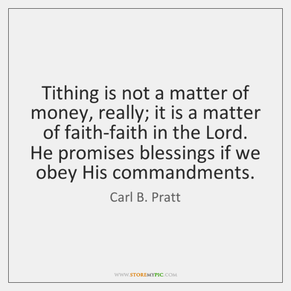 Tithing is not a matter of money, really; it is a matter ...