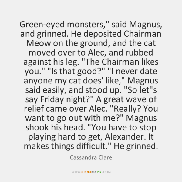 """Green-eyed monsters,"""" said Magnus, and grinned. He deposited Chairman Meow on the ..."""