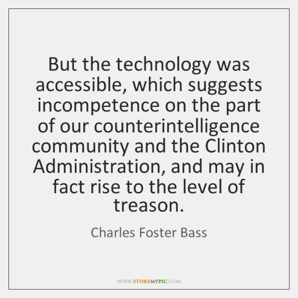 But the technology was accessible, which suggests incompetence on the part of ...
