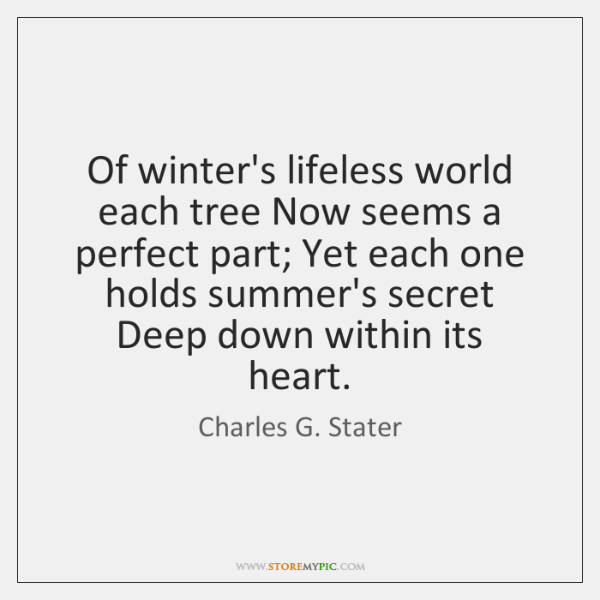 Of winter's lifeless world each tree Now seems a perfect part; Yet ...