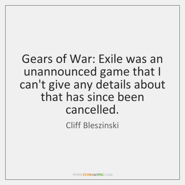 Gears of War: Exile was an unannounced game that I can't give ...