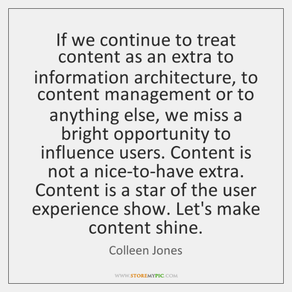 If we continue to treat content as an extra to information architecture, ...