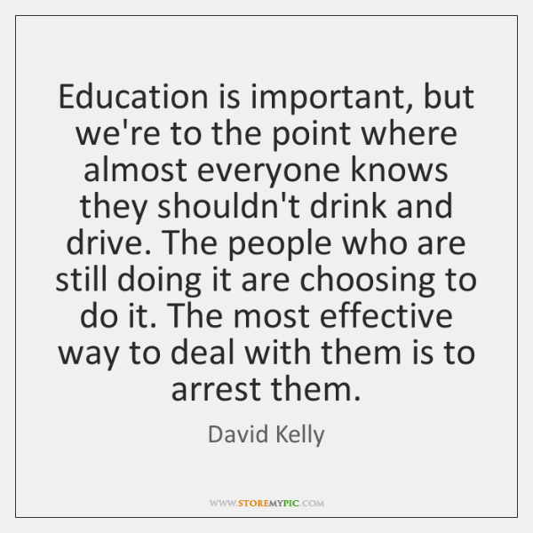 Education is important, but we're to the point where almost everyone knows ...