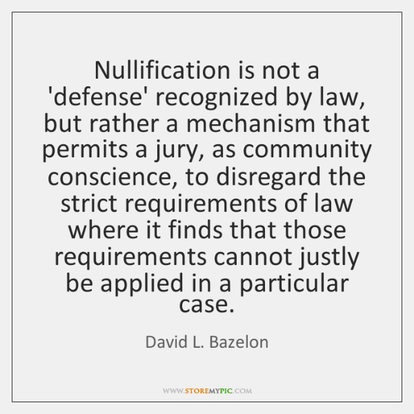Nullification is not a 'defense' recognized by law, but rather a mechanism ...
