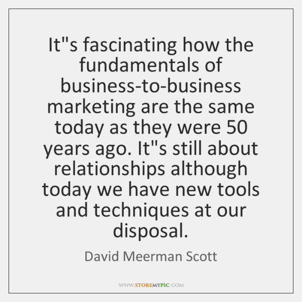 It's fascinating how the fundamentals of business-to-business marketing are the same today ...