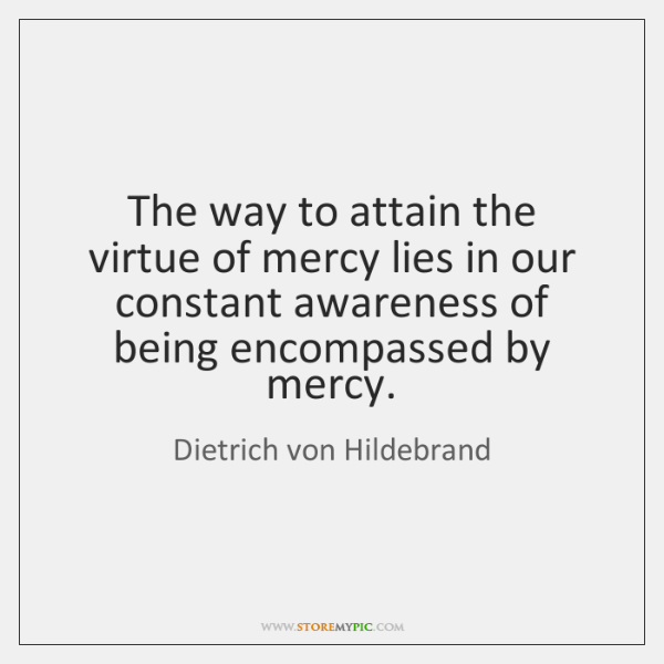 The way to attain the virtue of mercy lies in our constant ...