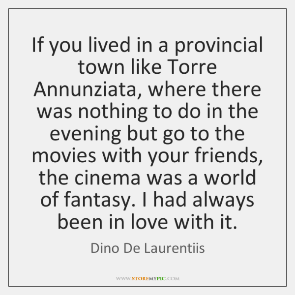 If you lived in a provincial town like Torre Annunziata, where there ...