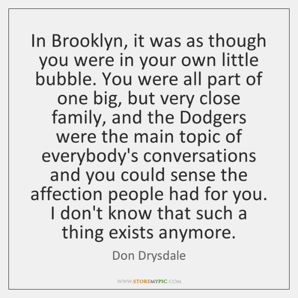 In Brooklyn, it was as though you were in your own little ...