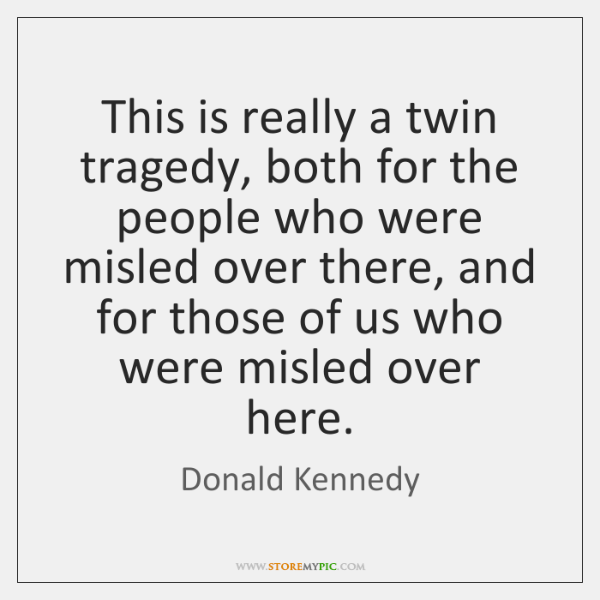 This is really a twin tragedy, both for the people who were ...