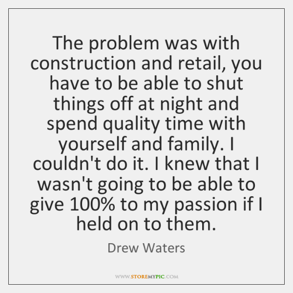 The problem was with construction and retail, you have to be able ...