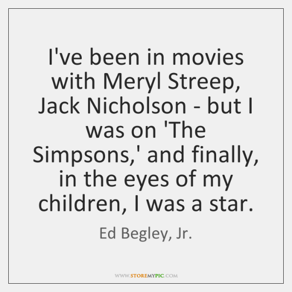 I've been in movies with Meryl Streep, Jack Nicholson - but I ...