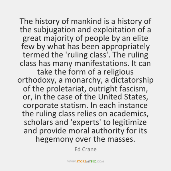 The history of mankind is a history of the subjugation and exploitation ...