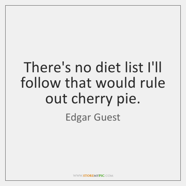 There's no diet list I'll follow that would rule out cherry pie.
