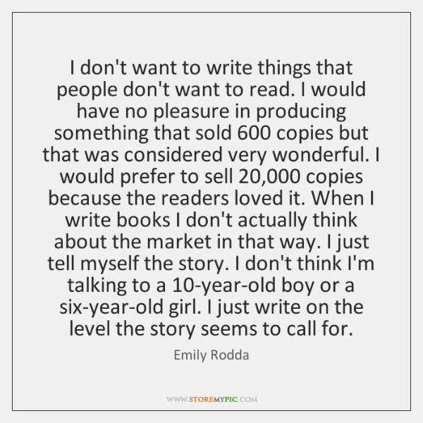 I don't want to write things that people don't want to read. ...