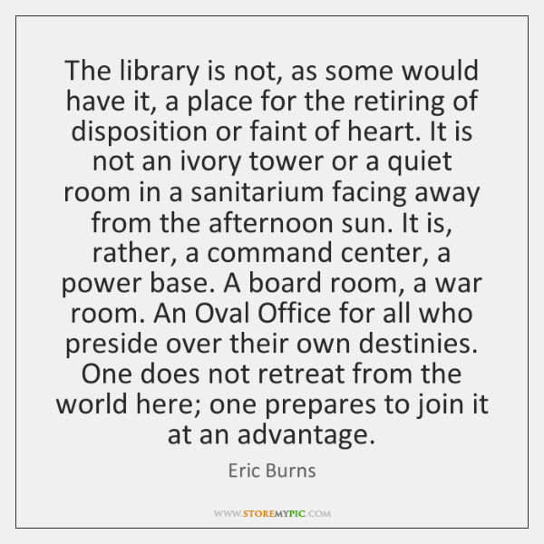 The library is not, as some would have it, a place for ...