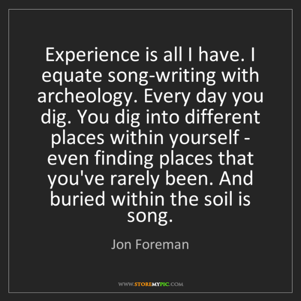 Jon Foreman: Experience is all I have. I equate song-writing with...