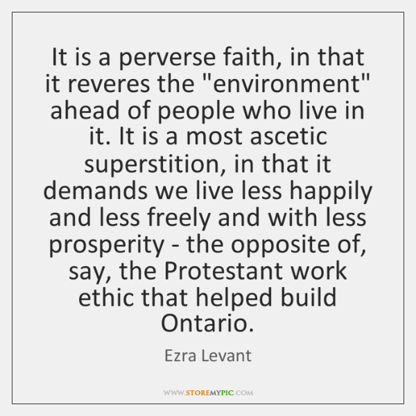 It is a perverse faith, in that it reveres the