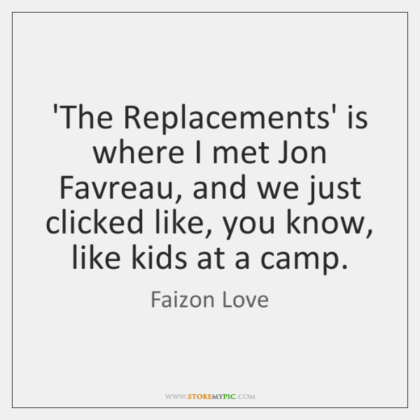 'The Replacements' is where I met Jon Favreau, and we just clicked ...
