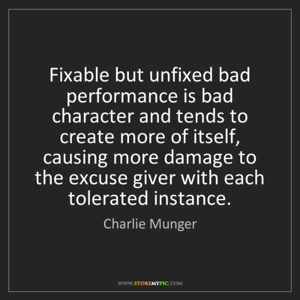 Charlie Munger: Fixable but unfixed bad performance is bad character...
