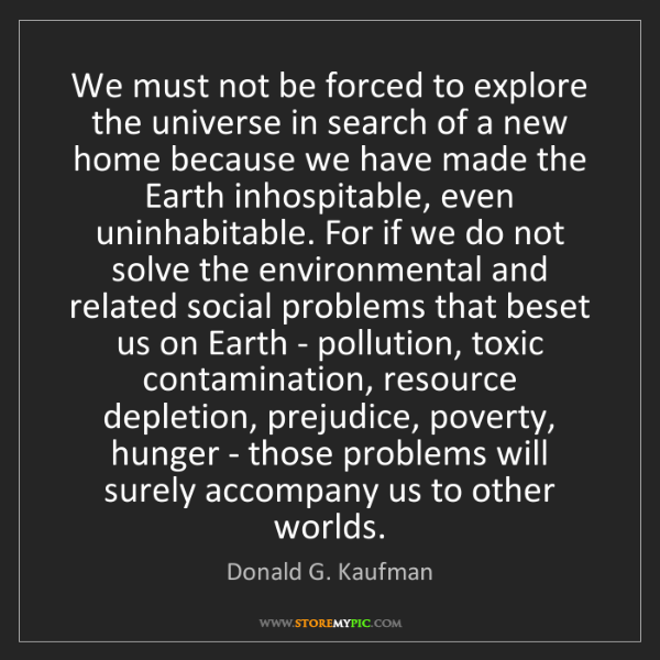 Donald G. Kaufman: We must not be forced to explore the universe in search...
