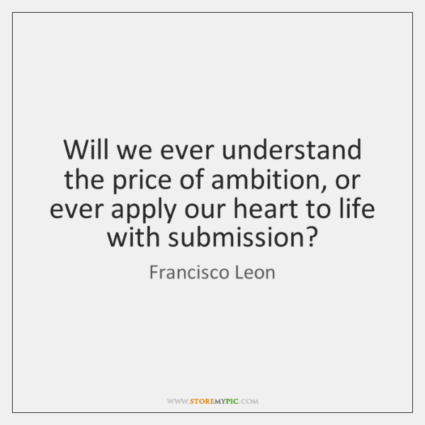 Will we ever understand the price of ambition, or ever apply our ...