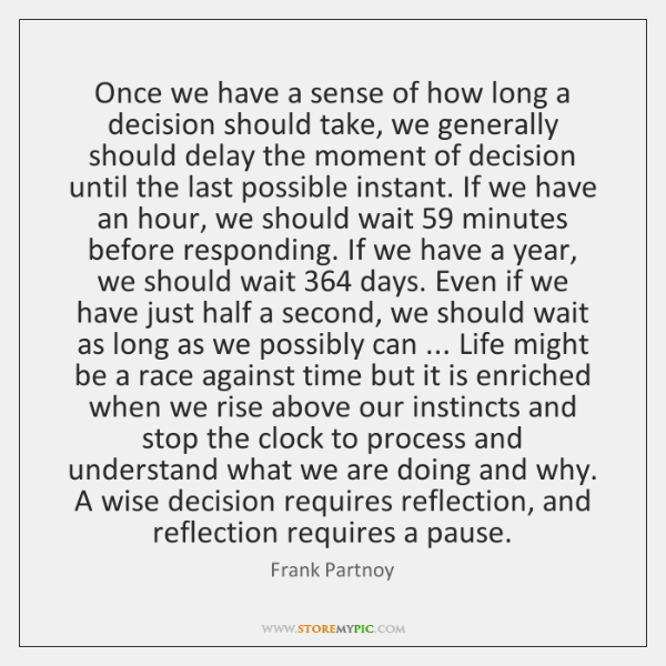 Once we have a sense of how long a decision should take, ...